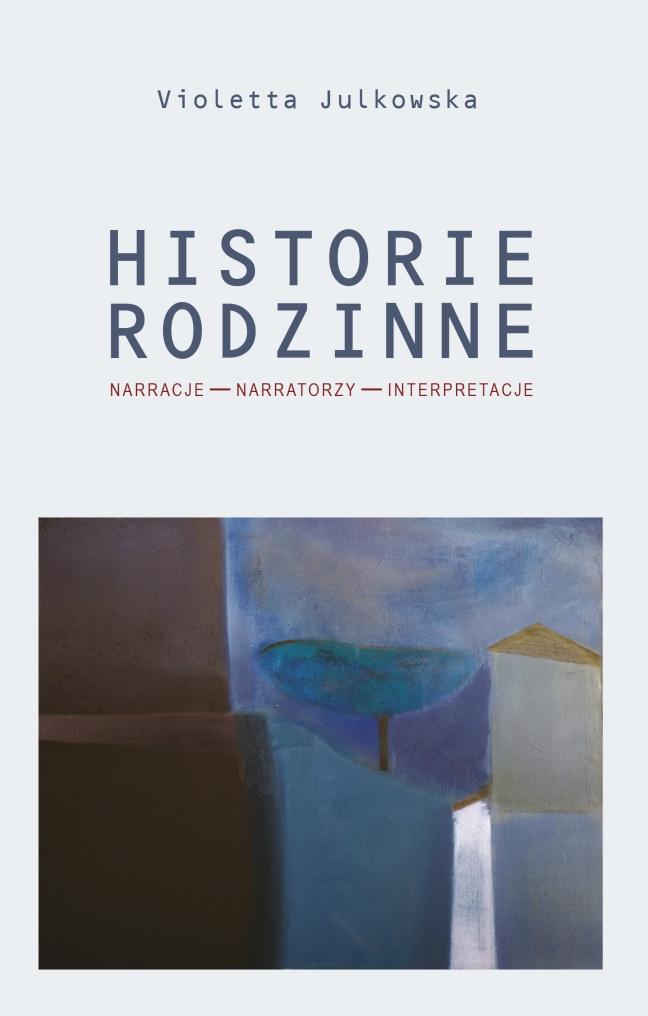 Historie_rodzinne_okladka - Instytut Historii Uniwersytetu im. Adama Mickiewicza w Poznaniu, Oficyna Wydawnicza Epigram