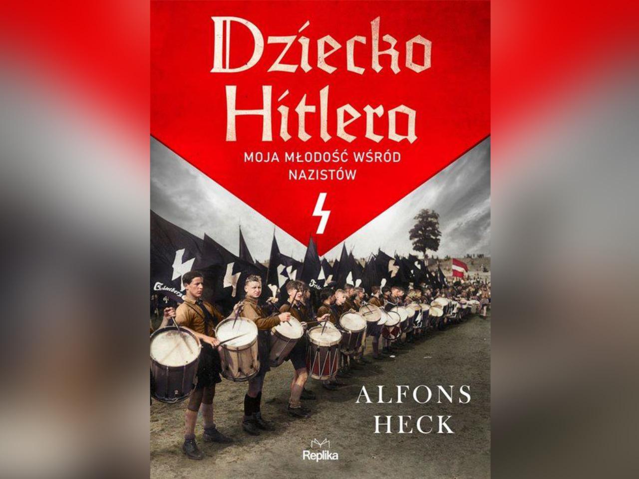"""Alfons Heck: """"Dziecko Hitlera"""" wyd. Replika, Poznań 2020 - Okładka"""